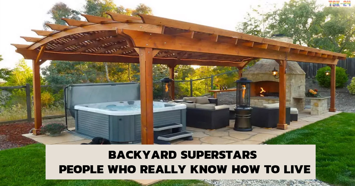 Backyard Superstars – People Who Really Know How to Live