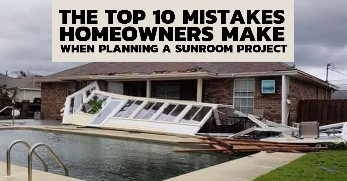 The Top 10 Mistakes Homeowners Make When Planning a Sunroom Project